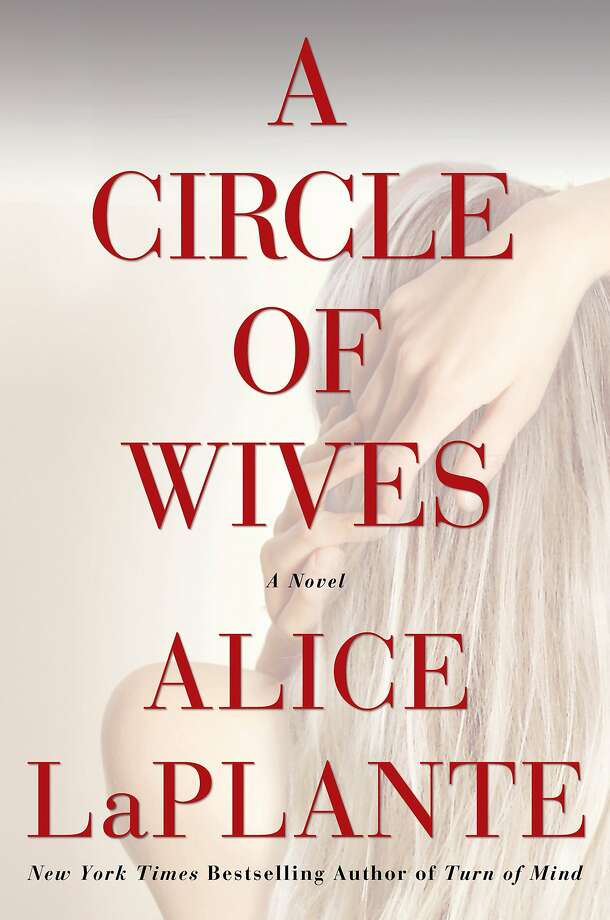 A Circle of Wives: A Novel, by Alice LaPlante Photo: Atlantic Monthly Press