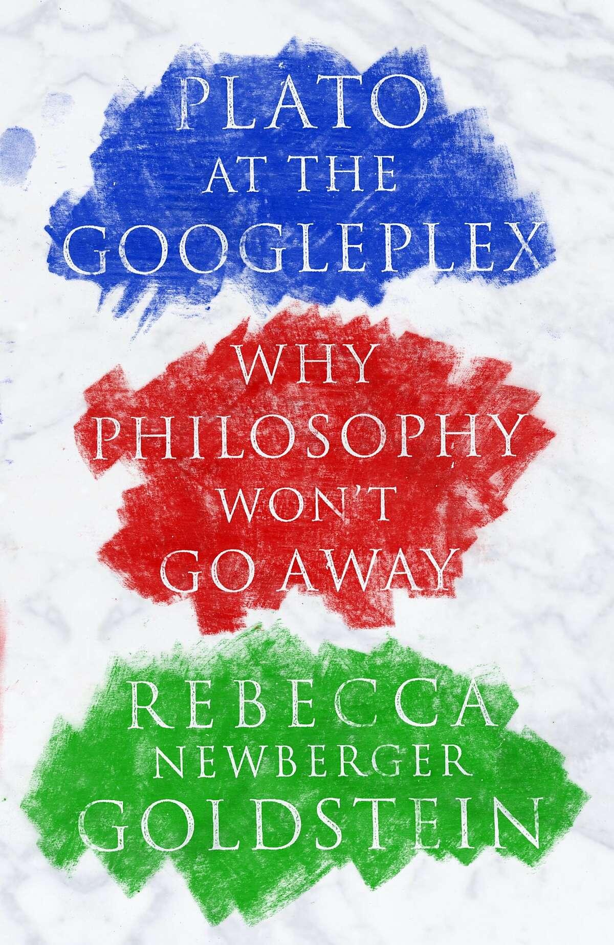 """Plato at the Googleplex: Why Philosophy Won't Go Away,"" by Rebecca Newberger Goldstein"