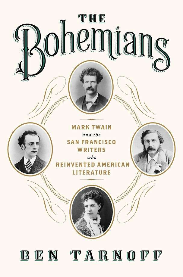 """The Bohemians: Mark Twain and the San Francisco Writers Who Reinvented American Literature,"" by Ben Tarnoff Photo: Penguin"