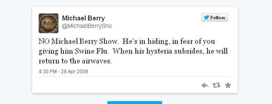 Talk host Michael Berry joined Twitter during a swine flu outbreak.