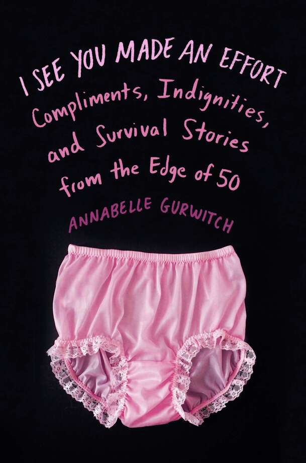 I See You Made an Effort: Compliments, Indignities, and Survival Stories from the Edge of 50 by Annabelle Gurwitch Photo: --