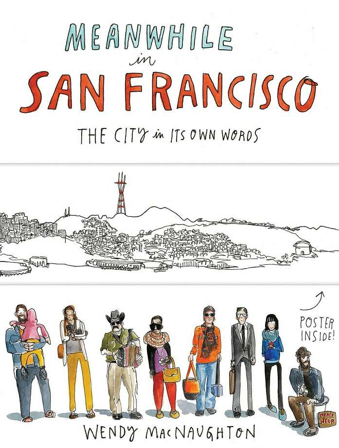 Meanwhile in San Francisco: The City in Its Own Words, by Wendy MacNaughton Photo: Chronicle Books
