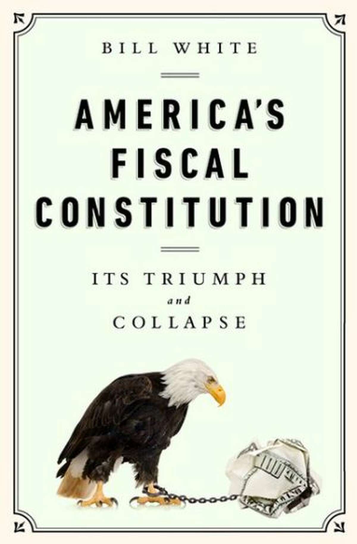 """""""America's Fiscal Constitution"""" by Bill White"""