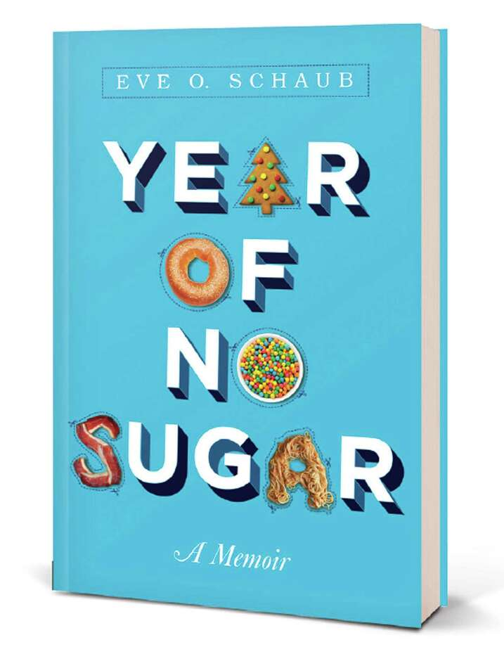 """Year of No Sugar,"" a memoir by Eve O. Schaub Photo: Contributed Photo / The News-Times Contributed"