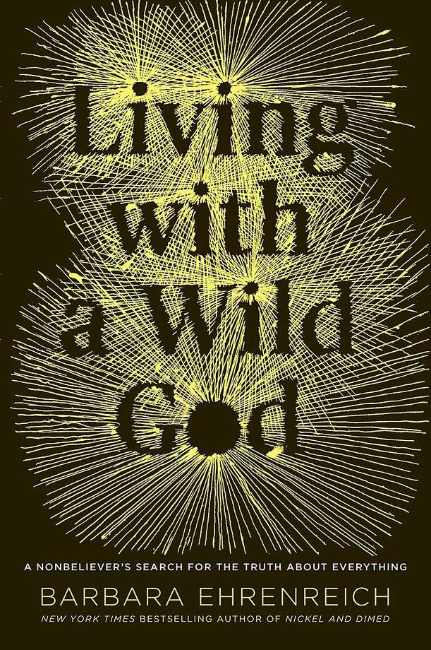 """Living with a Wild God: A Nonbeliever's Search for the Truth about Everything,"" by Barbara Ehrenreich Photo: Grand Central Publishing"