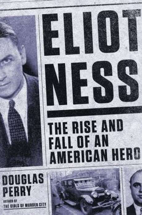"""Eliot Ness: The Rise and Fall of an American Hero,"" by Douglas Perry Photo: Xx"
