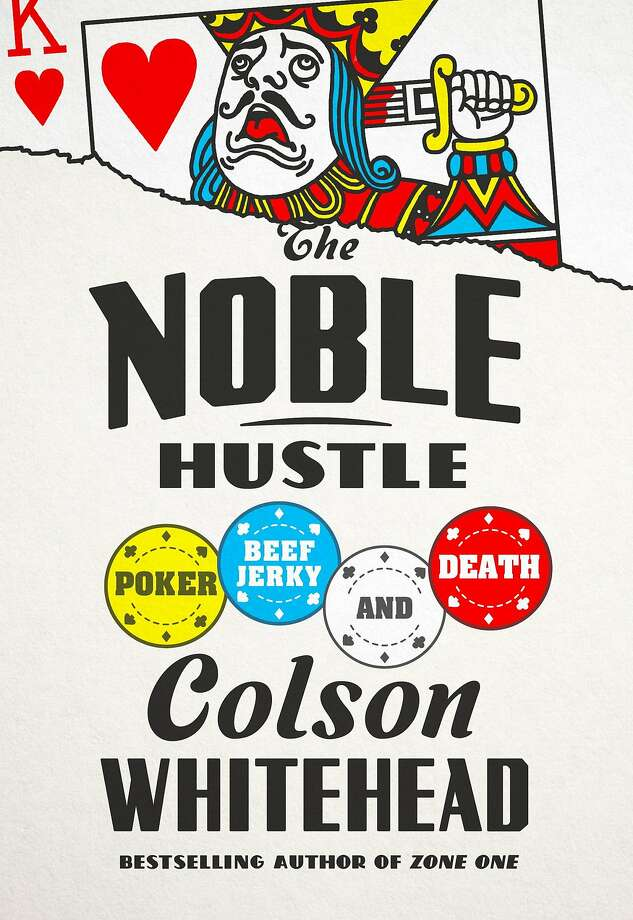 """The Noble Hustle: Poker, Beef Jerky, and Death,"" by Colson Whitehead Photo: Doubleday"