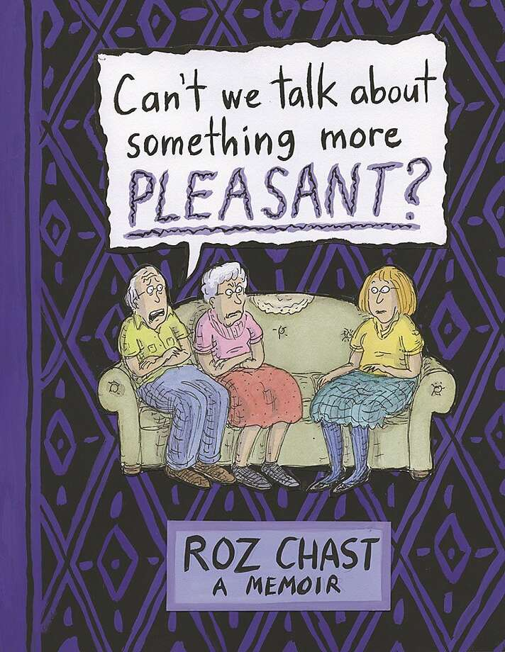 """Can't We Talk About Something More Pleasant?"" by Roz Chast Photo: Bloomsbury USA"