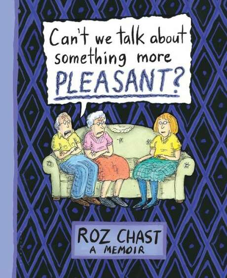 """Can't We Talk About Something more Pleasant"" by Roz Chast Photo: Xx"