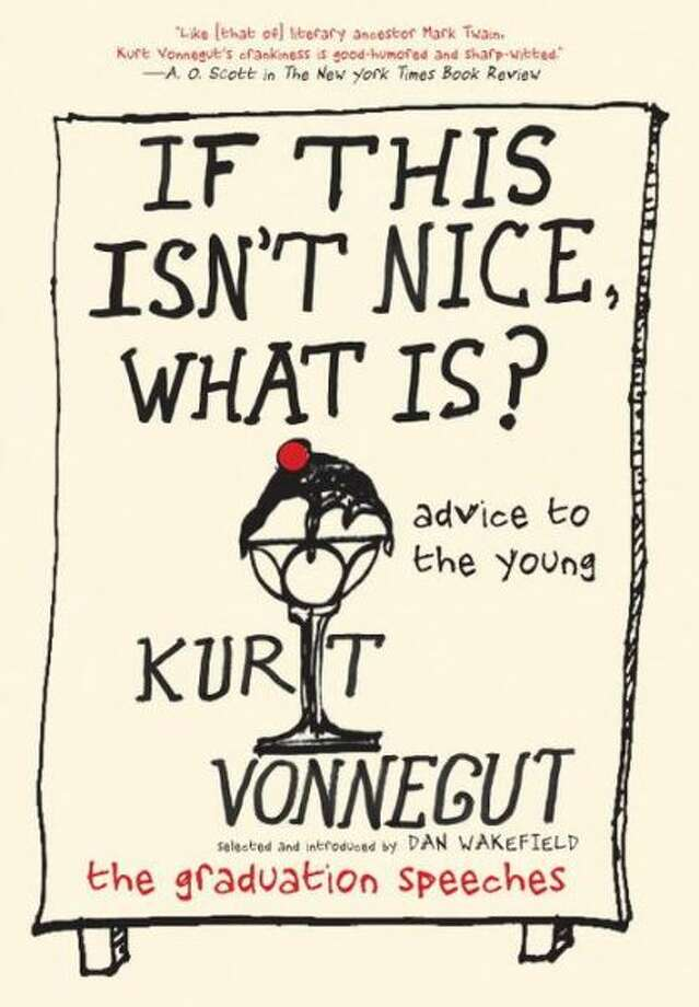 """If This Isn't Nice, What Is? Advice to the Young, The Graduation Speeches by Kurt Vonnegut, selected and introduced by Dan Wakefield Photo: Xx"