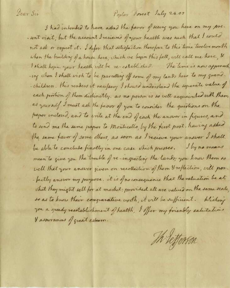 This undated photo provided by Nathan Raab shows the July 24, 1805 letter from President Thomas Jefferson to his friend and estate manager discussing the 62-year-old president's desire to have his Poplar Forest plantation appraised so he could begin parceling off portions of the property to his grandchildren. The Raab Collection in Philadelphia has set the price at $35,000 for the one-page handwritten letter, which belonged to an anonymous collector and has never been seen before by scholars or the public. Photo: Uncredited, AP  / AP2014