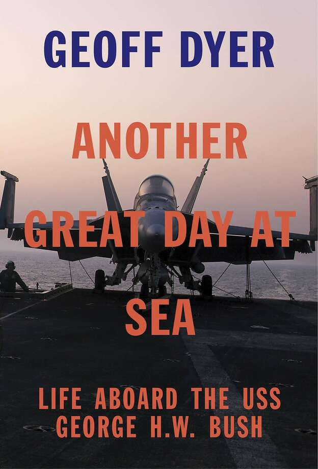 """Another Great Day at Sea: Life Aboard the USS George H.W. Bush,"" by Geoff Dyer Photo: Pantheon"