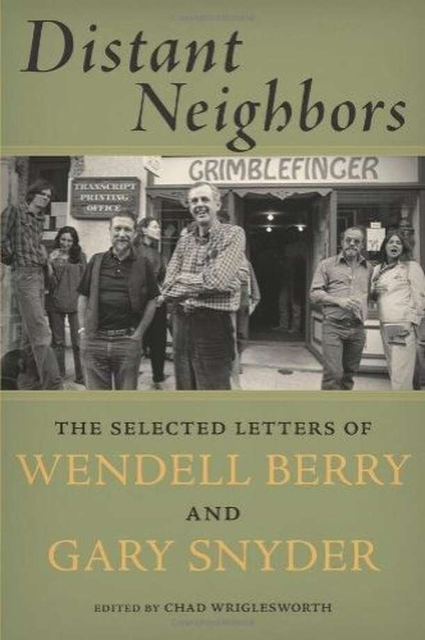 """Distant Neighbors: The Selected Letters of Wendell Berry and Gary Snyder,"" edited by Chad Wriglesworth Photo: Counterpoint"