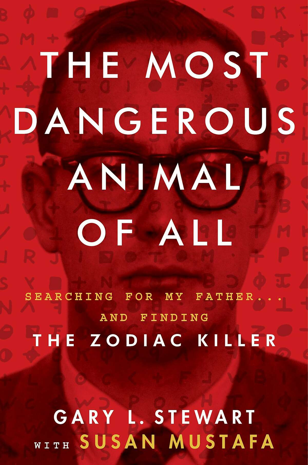 """""""The Most Dangerous Animal of All: Searching for My Father... and finding the Zodiac Killer,"""" by Gary L. Stewart with Susan Mustafa"""
