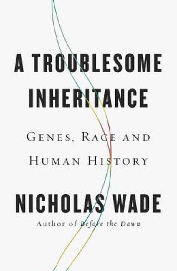 """A Troublesome Inheritance,"" by Nicholas Wade Photo: Xx"