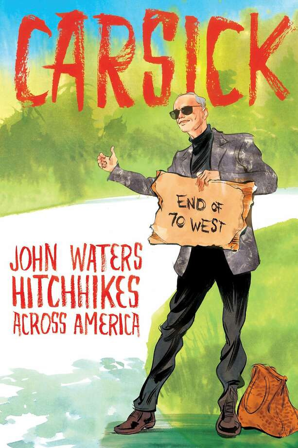 """Carsick: John Waters Hitchhikes Across America,"" by John Waters Photo: Farrar, Straus And Giroux"