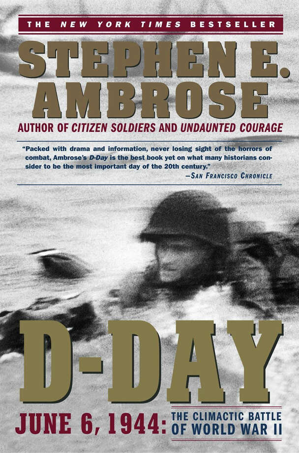"""D-Day : June 6, 1944 : The Climatic Battle of World War II,"" by Stephen E. Ambrose is a classic study of the invasion says Roy Braton. Photo: Contributed Photo / Greenwich Time Contributed"