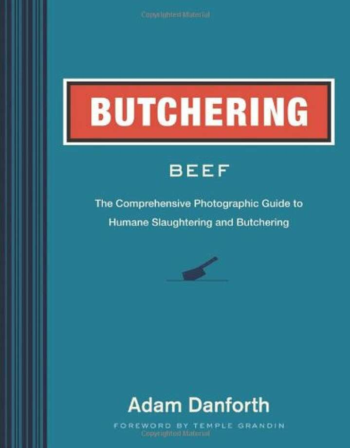 Adam Danforth is the author of  Butchering: The Comprehensive Photographic Guide to Humane Slaughtering and Butchering, Photo: Courtesy Photo