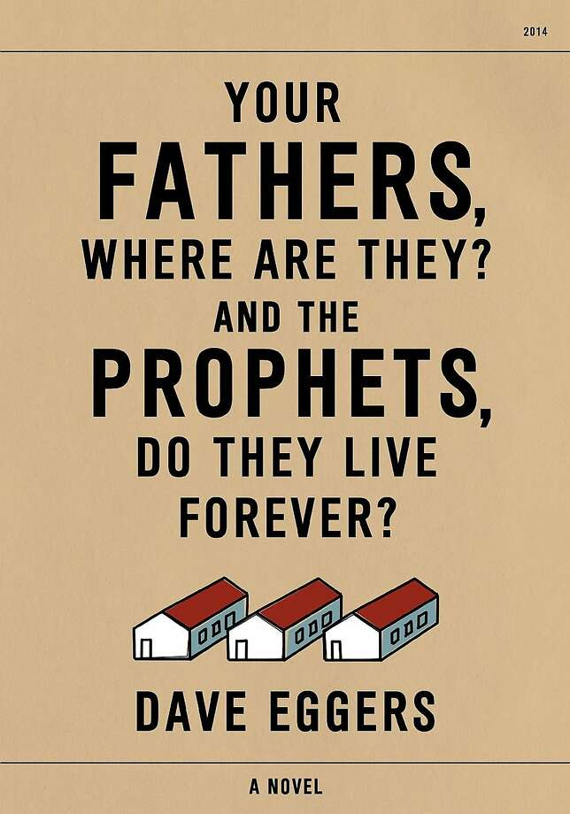 """Your Fathers, Where Are They? And the Prophets, Do They Live Forever?"" by Dave Eggers Photo: McSweeney's/Alfred A. Knopf"