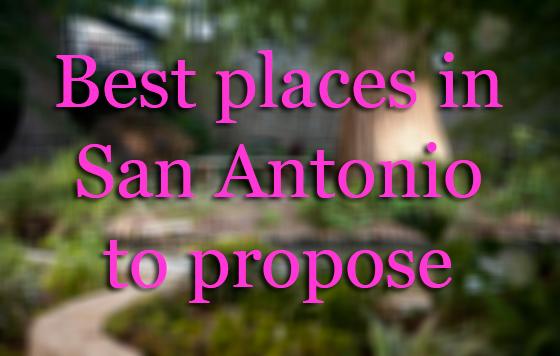 Perfect Places To Propose In San Antonio San Antonio