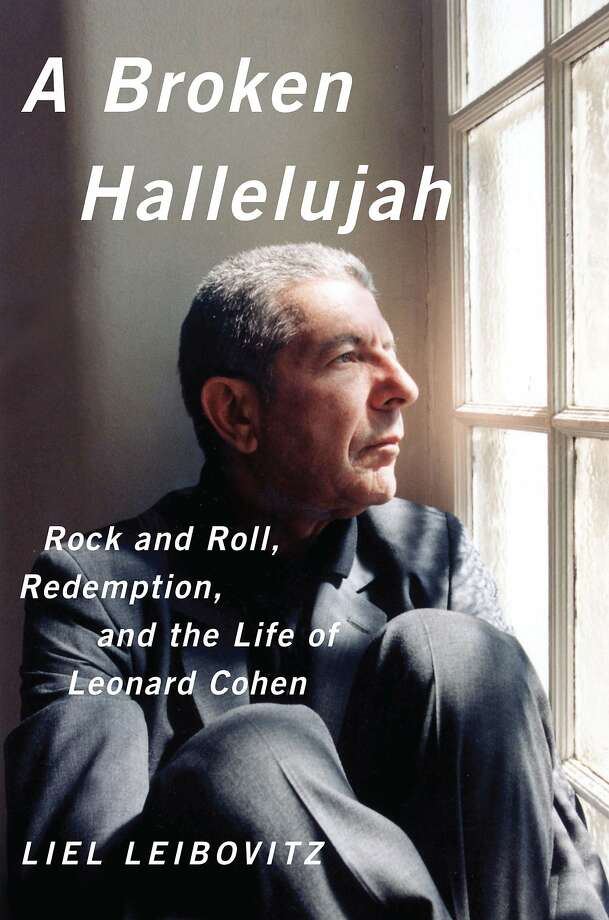 """A Broken Hallelujah: Rock and Roll, Redemption, and the Life of Leonard Cohen,"" by Liel Leibovitz Photo: W. W. Norton & Company"