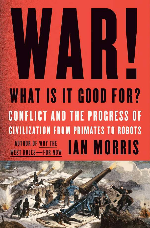 """War!What Is It Good For? Conflict and the Progress of Civilization From Primates to Robots,"" by Ian Morris Photo: Farrar, Straus And Giroux"