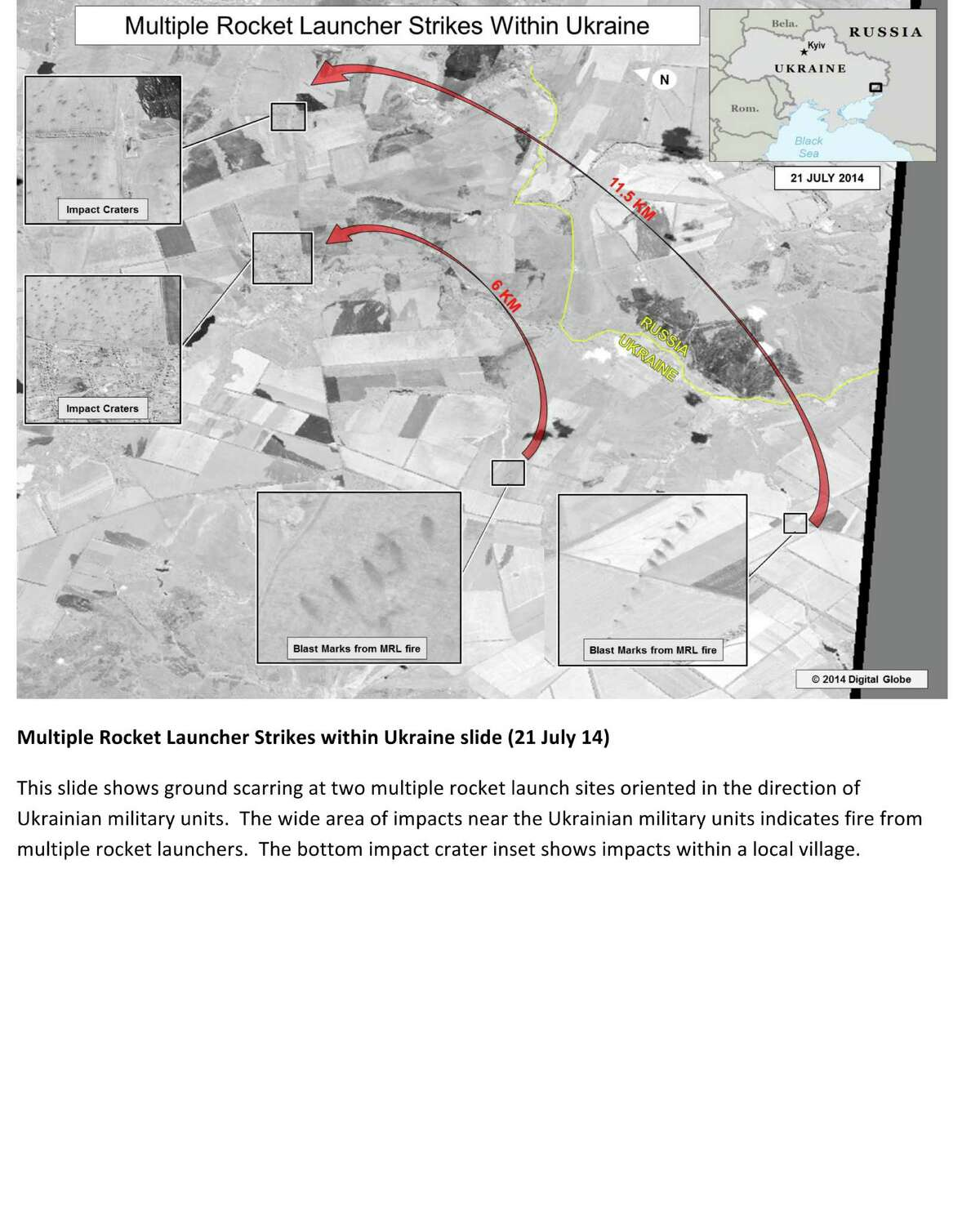 This fourth page of a four page document released by the U.S. State Department in Washington, July 27, 2014 shows a satellite image that purports to shows ground scarring at two multiple rocket launch sites oriented in the direction of Ukraine military units. The wide area of impacts near the Ukrainian military units indicates fire from multiple rocket launchers. The bottom impact crater shows impact within a local village. The United States says the images back up its claims that rockets have been fired from Russia into eastern Ukraine and heavy artillery for separatists has also crossed the border.AP story: The U.S. State Department, meanwhile, released satellite images that it says back up its claims that rockets have been fired from Russia into eastern Ukraine and heavy artillery for separatists has also crossed the border.