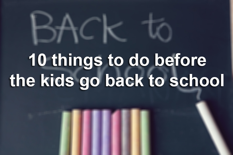 10 Things To Do Before The Kids Go Back To School San
