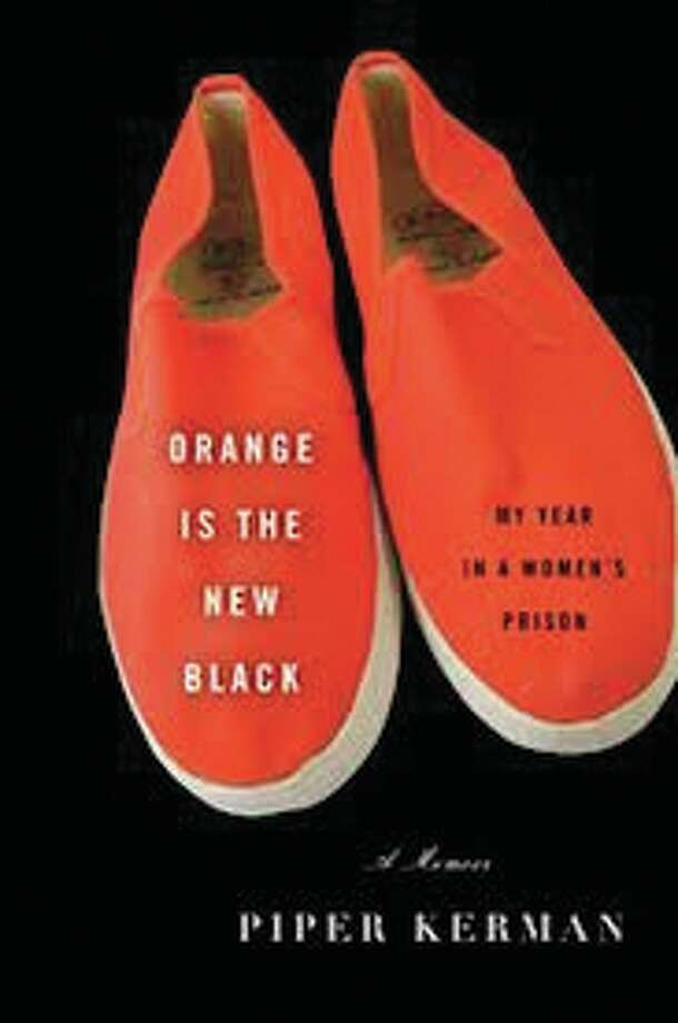 ORANGE IS THE NEW BLACK, by Piper Kerman.
