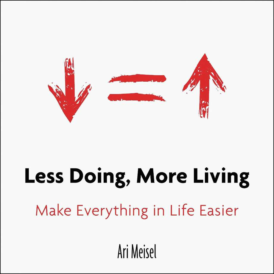 """Less Doing, More Living: Make Everything in Life Easier,"" Ari Meisel"