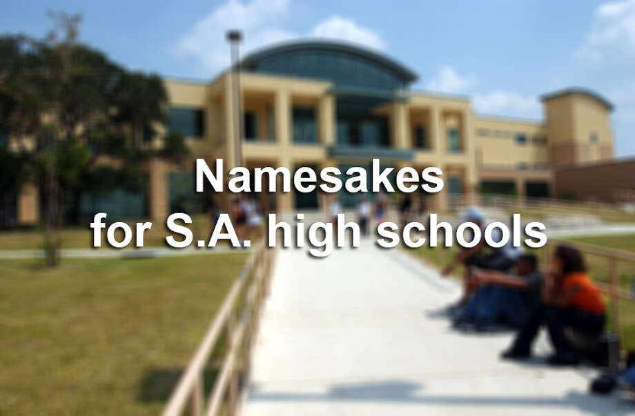Here are the people for which more of the city's best-known high schools are named. Missed part one? Click here. Photo: San Antonio Express-News