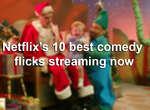 Netflix's 10 best comedy flicks streaming now.