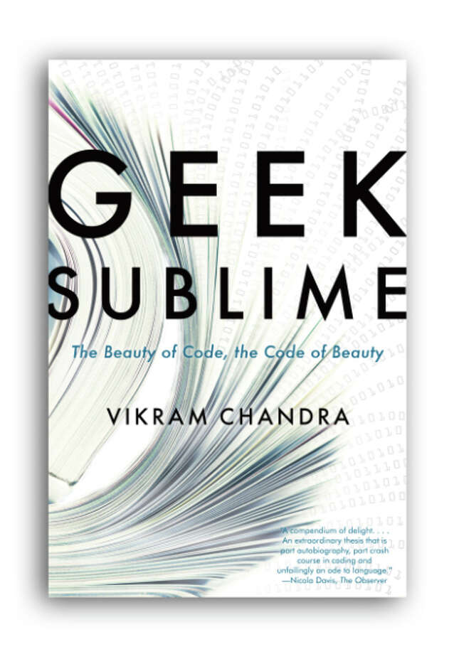 """""""Geek Sublime: The Beauty of Code, the Code of Beauty,"""" by Oakland author Vikram Chandra, was recently published by Graywolf Press. Photo: Graywolf Press / Graywolf Press / ONLINE_YES"""