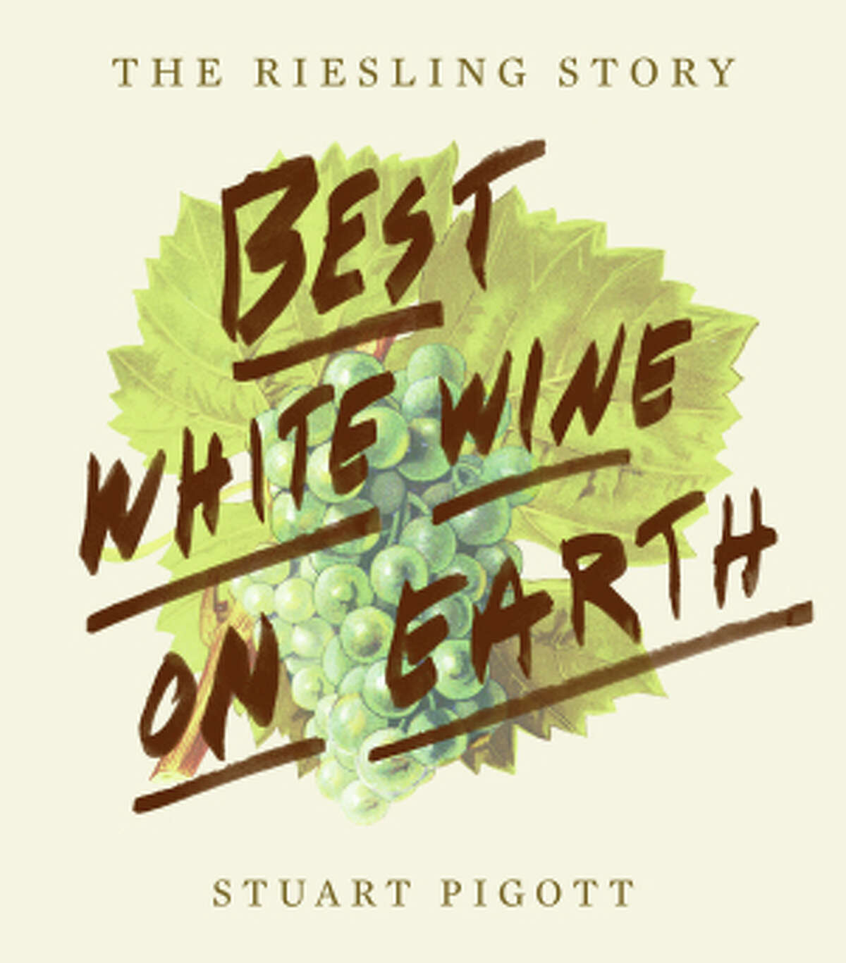 """""""Best White Wine on Earth: The Riesling Story,"""" by Stuart Pigott."""