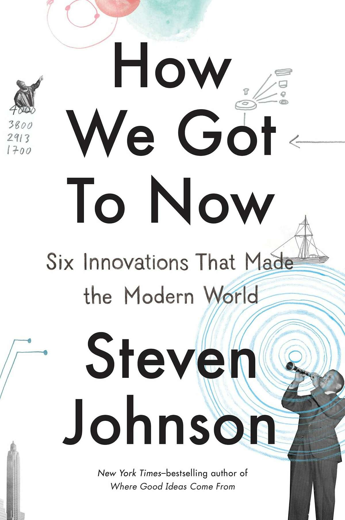 """""""How We Got To Now: Six Innovations That Made the Modern World,"""" by Steven Johnson"""