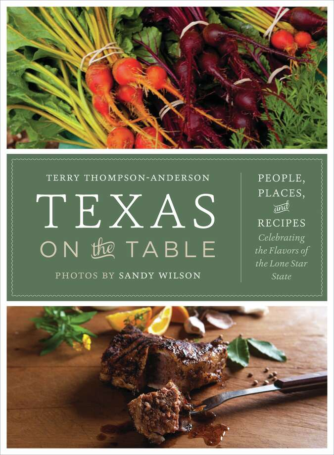 """""""Texas on the Table: People, Places and Recipes Celebrating the Flavors of the Lone Star State,"""" by Terry Thompson-Anderson, is a finalist for """"Cookbook of the Year"""" from the James Beard Foundation. Photo: Courtesy University Of Texas Pre"""