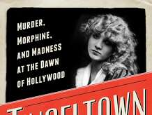 "The unsolved murder of the silent film director William Desmond Taylor is the launching point for ""Tinseltown: Murder, Morphine, and Madness at the Dawn of Hollywood,"" William J. Mann's study of the movie industry in the early 1920s."