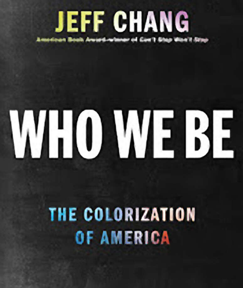 "The cover of Jeff Chang's new book, ""Who We Be."" Photo: Courtesy Of Jeff Chang / Courtesy Of Jeff Chang / ONLINE_YES"