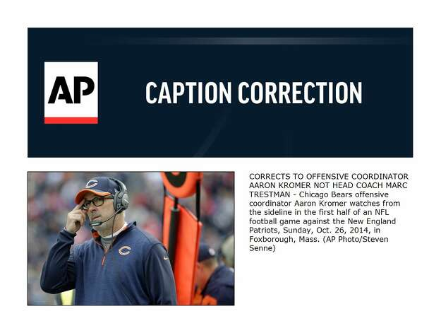 CORRECTS TO OFFENSIVE COORDINATOR AARON KROMER NOT HEAD COACH MARC TRESTMAN - Chicago Bears offensive coordinator Aaron Kromer watches from the sideline in the first half of an NFL football game against the New England Patriots, Sunday, Oct. 26, 2014, in Foxborough, Mass. (AP Photo/Steven Senne) ORG XMIT: FBO113 Photo: Steven Senne / AP