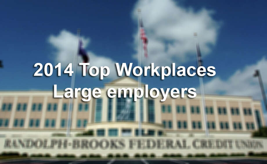 These are the companies you voted as the best places to work in the annual Top Workplaces.  2014 Top Workplaces Large employers. Photo: BETH SPAIN, Express-News File Photo / SAN ANTONIO EXPRESS-NEWS