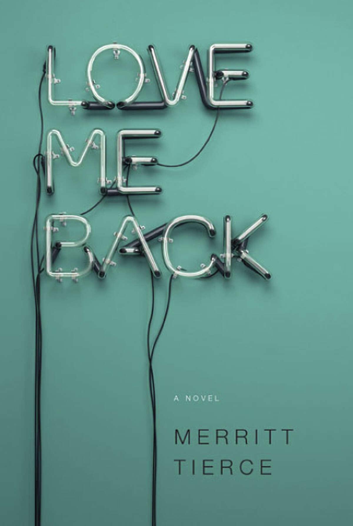 Love Me Back: A Novel (9/16/14) By Merrite Tierce