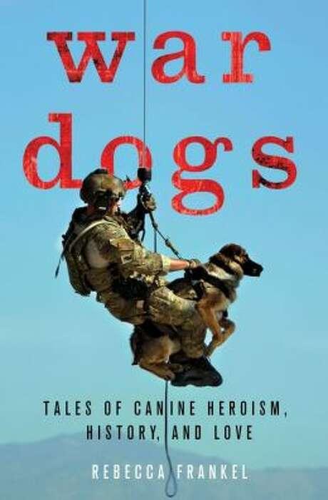 """War Dogs"" by Rebecca Frankel Photo: Xx"
