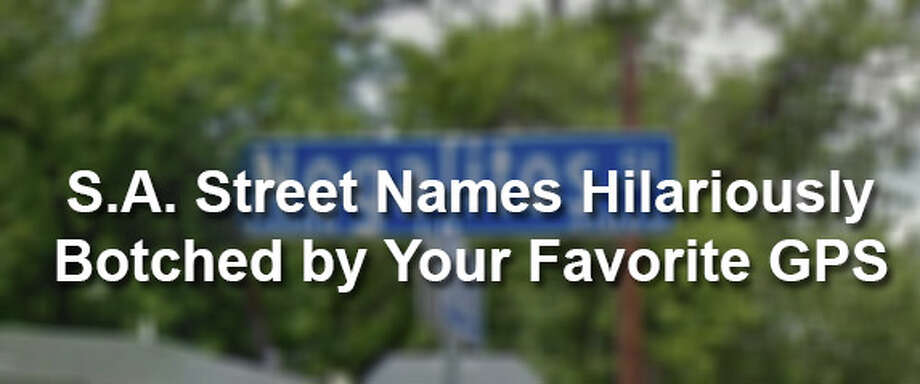 San Antonio Street Names Hilariously Botched by Your Favorite GPS Personality Photo: San Antonio Express-News