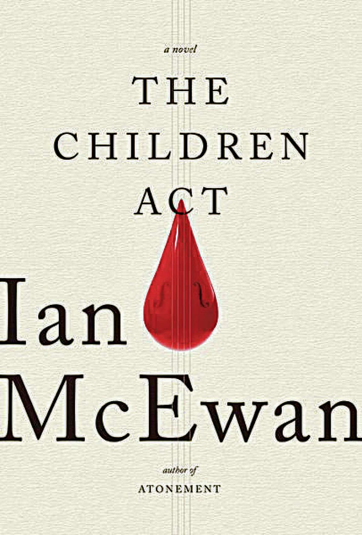 """""""The Children Act"""" by Ian McEwan.From the author of """"Atonement,"""" a slim novel about a high-court judge with marriage troubles who must determine the fate of a sensitive teenage boy. McEwan explores the limits of the law and the expansiveness of humanity, as well as the chasms between youth and age, and organized religion and free thought. (Nan A. Talese/Doubleday)"""