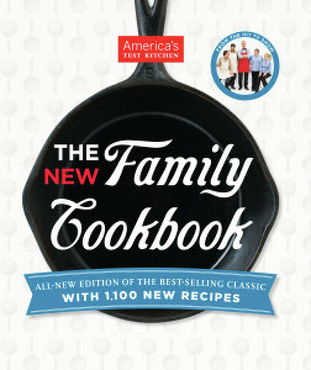 """""""The New Family Cookbook"""" by America's Test Kitchen features more than 1,000 new recipes. (Courtesy America's Test Kitchen)"""