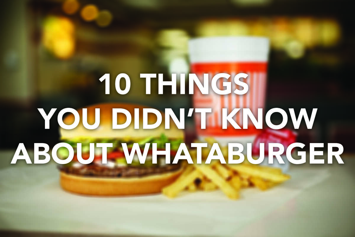 In celebration of the iconic restaurant chain, here are 10 things you probably didn't know about Whataburger.