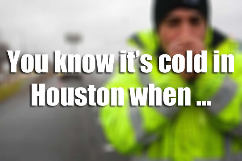 You know it's cold in Houston when ...Houstonians don't take kindly to cold weather. And when you see one of these signs, you know it's too danged cold. Photo: Houston Chronicle