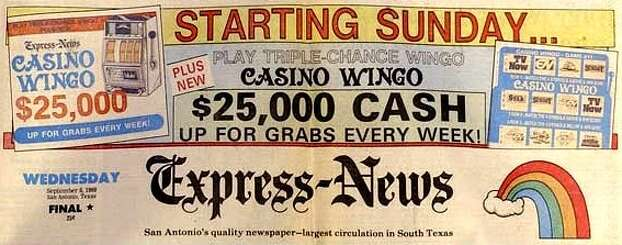Apparently fearing by 1989 that readers were tired of Wingo, the Express-News began running Casino Wingo. The rainbow on the newspaper's logo was intended to remind customers that a Wingo pot of gold lurked within the pages of the E-N. The company also purchased a large, inflatable rainbow that was trotted out at public events. Photo: San Antonio Express-News