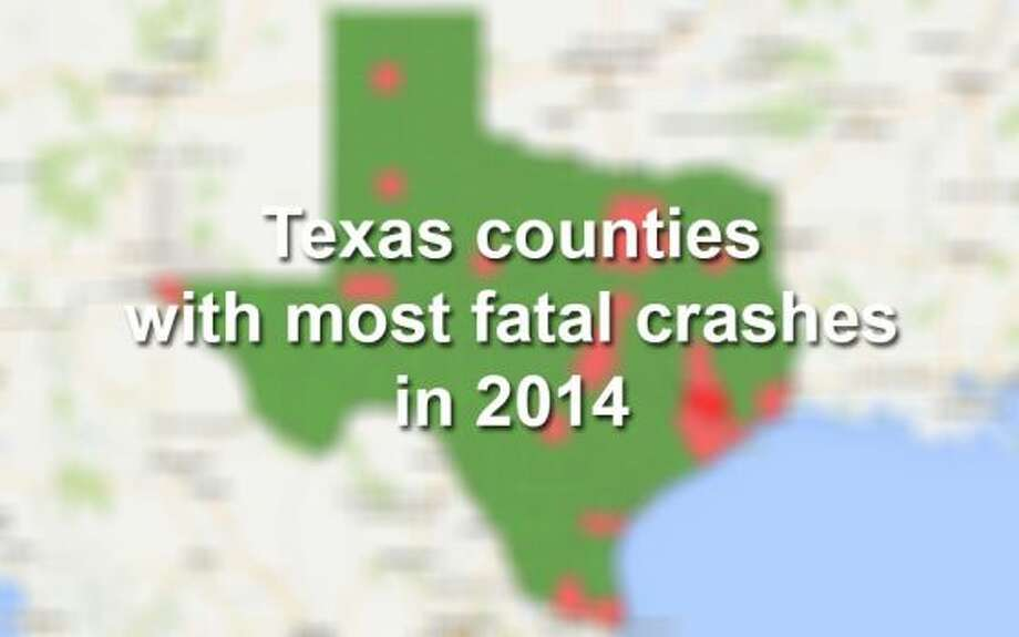 Here are 30 Texas counties with the highest number of fatalities in motor vehicle crashes in 2014.  Click through to see which counties had the most deaths on roadways.  Photo: Tyler White, San Antonio Express-News, Google Fusion Tables