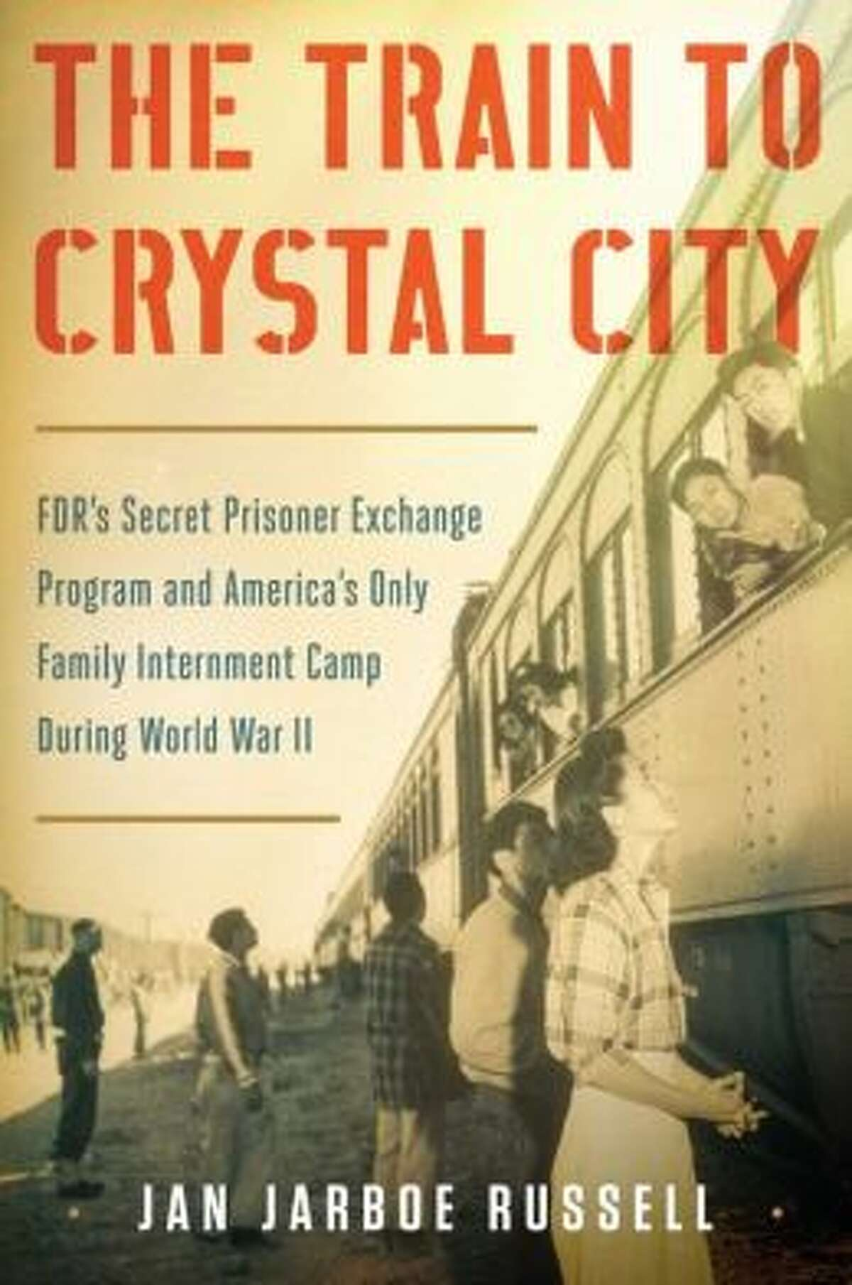 """Jan Jarboe Russell's new book is """"The Train to Crystal City."""""""